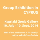 2014 • Cyprus, Group Exhibition for Charity Kypriaki Gonia Gallery  • 10. July - 10. Sept.