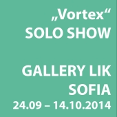 "2014 • ""Vortex\"" Solo Exhibition • Gallery LIK, Sofia • 24.09. – 14.10"